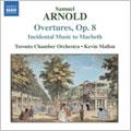 S.ARNOLD:OVERTURE OP.8, NO.1-6/「MACBETH」INCIDENTAL MUSIC/POLLY(OPERA)-OVERTURE:KEVIN MALLON(cond)/TORONTO CAMERATA