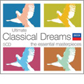 Ultimate Classical Dreams - The Essential Masterpieces: Debussy, Mozart, Faure, Chopin, etc