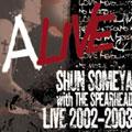 ALIVE ~SHUN SOMEYA with THE SPEARHEAD LIVE 2002-2003