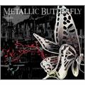METALLIC BUTTERFLY [CD+DVD]<初回生産限定盤>