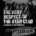 THE VERY RESPECT OF THE STAR CLUB~A TRIBUTE TO THE STAR CLUB~