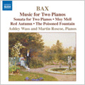Bax: Piano Works Vol.4 -Music for 2 Pianos: Festival Overture, The Poisoned Fountain, etc (1/21/2007, 11/20-21/2006) / Martin Roscoe(p), Ashley Wass(p)