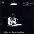 Gavin Bryars: A Man In A Room Gambling / Juan Mucuroz, Yukio Fujishima, Balanescu Quartet