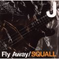 Fly Away/SQUALL