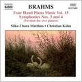 BRAHMS:FOUR HAND PIANO MUSIC VOL.15:SYMPHONY NO.3 IN F MAJOR, OP. 90/SYMPHONY NO.4 IN E MINOR, OP. 98:SILKE-THORA MATTHIES(p)/CHRISTIAN KOHN(p)