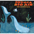 TOYOTA BIG AIR 10th anniversary  [CD+DVD]