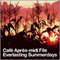 Cafe Apres-midi File Everlasting Summerdays Endless Summernights