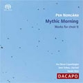 Per Norgard: Mythic Morning - Works for Choir, Vol.2