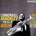 Cannonball Adderley Milt Jackson Things Are Getting Better