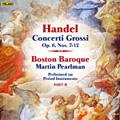 Handel: Concerti Grossi Op.6 No.7-12  / Martin Pearlman(cond), Boston Baroque