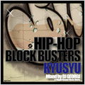 HIP-HOP BLOCK BUSTERS KYUSYU mixed by DJ GEORGE a.k.a.DOPE KING (fr:Diggin'Deeper Music Works.)