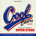 COOL COVERS VOL.3 REGGAE MEETS SUPER STARS