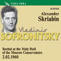 Vladimir Sofronitsky Vol.10 -Recital at the Maly Hall of the Moscow Conservatoire (2/2/1960)