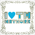 I LOVE TM NETWORK