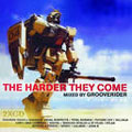 Harder They Come, The (Mixed By Grooverider)