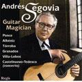 Guitar Magic : Andres Segovia
