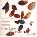 Eyes Look No More -H.Purcell, J.Danyel, J.Dowland, J.Schop, etc (5/2007) / Raphaela Danksagmueller(bfl), Naoki Nishitani(gamb), Naoya Otsuka(cemb/virginal)