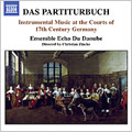 DAS PARTITURBUCH-INSTRUMENTAL MUSIC AT THE COURTS OF 17TH CENTURY GERMANY:BERTALI:SONATA A 4/CIACONNA/SONATA A 3:J.M.NICOLAI:SONATA A 2/ETC:CHRISTIAN ZINCKE(director)/ENSEMBLE ECHO DU DANUBE