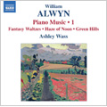 Alwyn: Piano Music, Vol.1; Sonata alla toccata, Green Hills, Cricketty Mill / Ashley Wass(P)