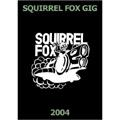 SQUIRREL FOX GIG 2004-2003[FOX-011DVD]