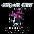 SUGAR CRU×DJ GEORGE/COLD AS ICE [FICD-4]