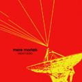 Mere Mortals/Rebel Radio[ZEST-1102]