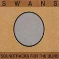 Swans/Soundtracks For the Blind [YG1]