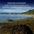 J.B.BAKER:SONGS OF COURTSHIP:DUO/A SONG FOR KATE/SUITE FOR PIANO/ETC:HEBRIDES ENSEMBLE/CONSORT OF VOICES