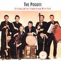 The Pogues/If I Should Fall from Grace with God : Remastered And Expanded[504675960]