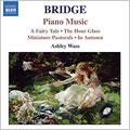 BRIDGE:PIANO MUSIC VOL.1:A FAIRY TALE(SUITE)/THE HOUR GLASS/MINIATURE PASTORALS(SET 1)/THREE LYRICS/THREE PIECE/IN AUTUMN/THREE POEMS:ASHLEY WASS(p)[8557842]
