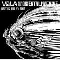 VOLA & THE ORIENTAL MACHINE/WAITING FOR MY FOOD [UKDZ-0048]