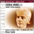 Bartok: Choral Works Vol.2 - 27 Choruses for Children's and Female Voices: Book.1-Book.8  / Denes Szabo, Cantemus Children's Choir, Pro Musica Girl's Choir