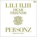 PERSONZ/1.11.1 11.111 DEAR FRIENDS~PERSONZ YOKOHAMA ARENA~ [TEBN-35006]