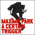 Maximo Park/A Certain Trigger[W20BRC-123]