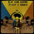 Blue King Brown/キープ・イット・ダブド[VAAA-0003]