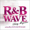 DJ FUMI★YEAH!/R&B WAVE -Party Megamix- mixed by DJ FUMI★YEAH![FARM-0193]