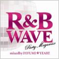 DJ FUMI★YEAH!/R&B WAVE -Party Megamix- mixed by DJ FUMI★YEAH![FARM-0193]
