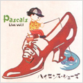 PASCALS/ハイセンス・シューズ~Pascals Live Vol.1 [PASK-4]