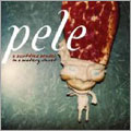 Pele/【ワケあり特価】A Scuttled Bender In A Watery Closet<完全生産限定盤>[PRC-167OW]