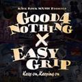 GOOD 4 NOTHING/EASY GRIP/Keep on,Keeping on<5,000枚限定生産盤>[EKRM-1050]