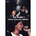 DA PUMP JAPAN TOUR 2003 REBORN DVD