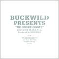 "BUCKWILD PRESENTS ""NO MORE GAME""<限定盤>"