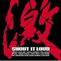 激 SHOUT IT LOUD