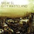 TOWER RECORDS ONLINEで買える「Break SL/CITY WASTELAND [PHP-038CDJP]」の画像です。価格は220円になります。