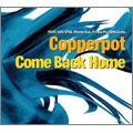 Copperpot/カムバックホーム [RRCRI-80128]