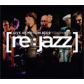 Re:Jazz/Live at Motion Blue yokohama [CD+DVD] [NBIP-5039]