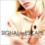 Signal The Escape/オール・ザット・ユー・ディザーヴ [RADC-031]