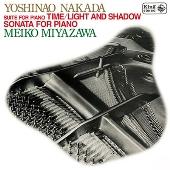 "Yoshinao Nakada: Suite for Piano ""Time"", ""Light and Shadow"", Sonata for Piano"