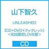 UNLEASHED [CD+DVD+ブックレット]<初回限定LOVE盤>
