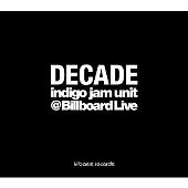 DECADE -indigo jam unit @Billboard Live- [CD+DVD]<タワーレコード限定>